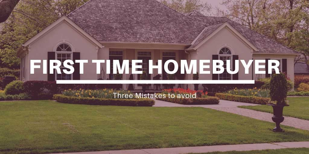 Three Mistakes to Avoid as a First Time Homebuyer in Maple Ridge & Pitt Meadows, BC